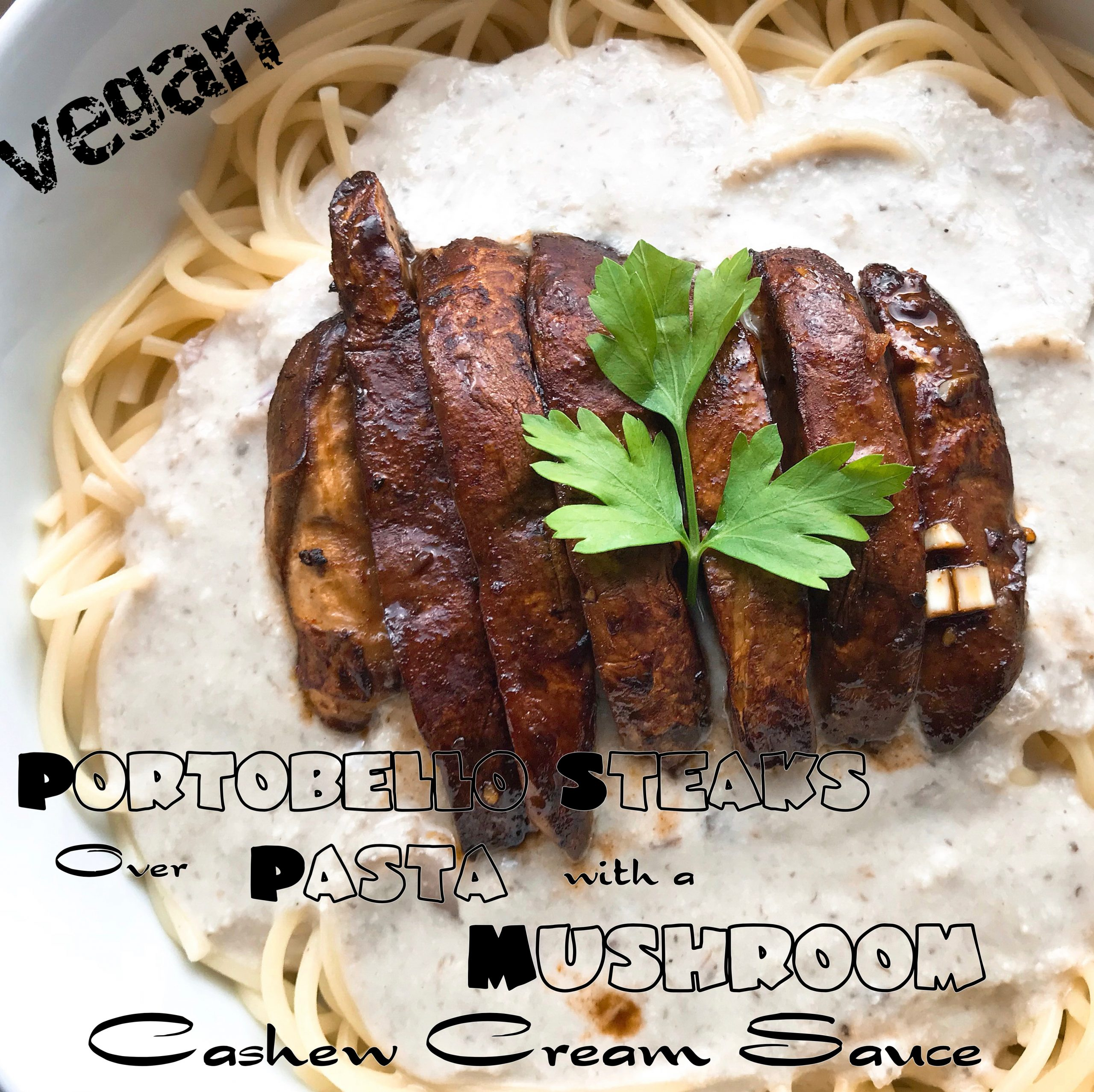 Vegan Portobello Steaks over Pasta with Mushroom Cashew Cream Sauce