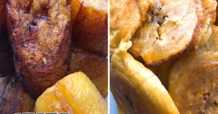 Sweet Fried Plantains & Fried Tostones